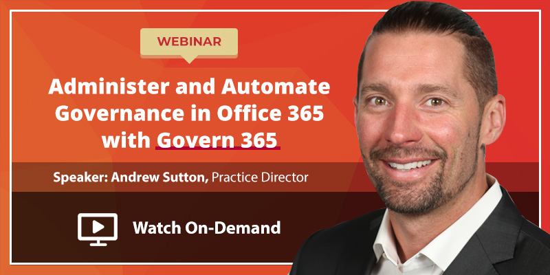 Webinar: Administer and Automate Governance in Office 365 with Govern 365