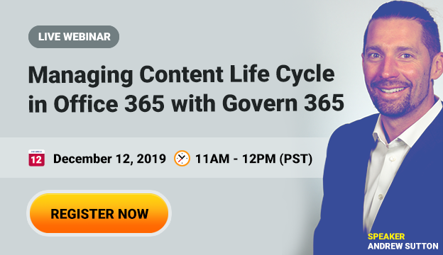 Webinar: Managing Content Life Cycle in Office 365 with Govern 365